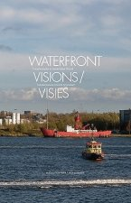Waterfront Visions/Visies: Tranformations in North Amsterdam/Transformaties in Amsterdam-Noord
