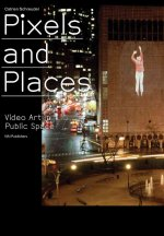 Pixels and Places: Video Art in Public Space