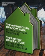 The Architecture of Knowledge/de Architectuur Van Kennis: The Library of the Future/de Bibliotheek Van de Toekomst