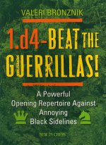 1.d4 - Beat the Guerrillas!: A Powerful Repertoire Against Annoying Black Sidelines