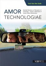 Amor Technologiae: Marshall McLuhan as Philosopher of Technology - Toward a Philosophy of Human-Media Relationships
