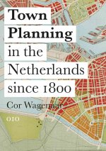 Town Planning in the Netherlands Since 1800: Responses to Enlightenment Ideas and Geopolitical Realities