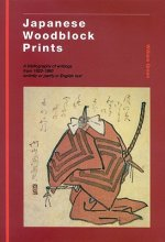 Japanese Woodblock Prints: A Bibliography of Writings from 1822 - 1993 Entirely or Partly in English Text