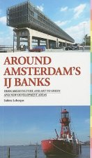 Around Amsterdam's IJ Banks: From Architecture and Art to Green and New Development Areas