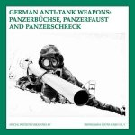 German Anti-Tank Weapons: Panzerbuchse, Panzerfaust and Panzerschreck