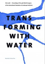 Transforming with Water: Proceedings of the 45th World Congress of the International Federation of Landscape Architects