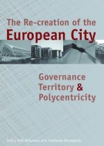 The Re-Creation of the European City: Governance, Territory, and Polycentricity