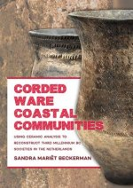 Corded Ware Coastal Communities: Using Ceramic Analysis to Reconstruct Third Millennium BC Societies in the Netherlands