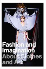 Fashion and Imagination: About Clothes and Art
