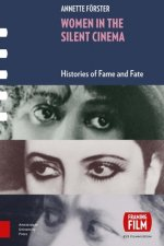 Women in Silent Cinema: Histories of Fame and Fate
