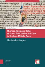 Thomas Aquinas's Relics as Focus for Conflict and Cult in the Late Middle Ages: The Restless Corpse