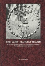 Fire, Water, Heaven and Earth: Ritual Practice and Cosmology in Ancient Scandinavia - An Indo-European Perspective