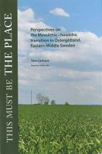 This Must Be the Place: Perspectives on the Mesolithic-Neolithic Transition in Eostergeotland, Eastern Middle Sweden