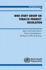 Who Study Group on Tobacco Product Regulation: Report on the Scientific Basis of Tobacco Product Regulation: Fifth Report of a Who Study Group