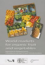 World Markets for Organic Fruit and Vegetables: Opportunities for Developing Countries in the Production and Export of Organic Horticultural Products