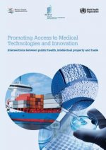 Promoting Access to Medical Technologies and Innovation - Intersections between public health, intellectual property and trade