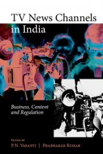 TV News Channels in India: Business, Content and Regulation