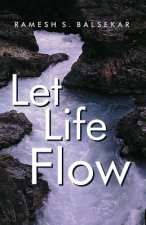 Let Life Flow: Meeting the Challenges of Daily Living in a Calm, Peaceful Way