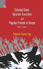 Colonial State, Agrarian Transition and Popular Protest in Orissa 1921 1947