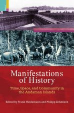 Manifestations of History: Time, Space and Community in the Andaman Islands