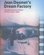 Jean Desmet's Dream Factory: The Adventurous Years of Film (1907-1916)