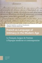 French as Language of Intimacy in the Modern Age: Le Francais, Langue de L'Intime A L'Epoque Moderne