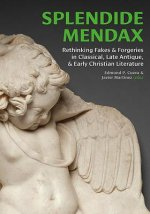 Splendide Mendax: Rethinking Fakes and Forgeries in Classical, Late Antique, and Early Christian Literature