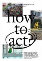 HOW TO ACT? - VARIOUS ARTISTS, CRITICS, CARTOONISTS, POETS AND MORE!