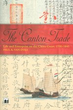 The Canton Trade: Life and Enterprise on the China Coast, 1700-1845