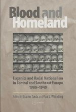 Blood and Homeland: Eugenics and Racial Nationalism in Central and Southeast Europe, 1900-1940