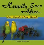 Happily Ever After . . .: Get Married & Stay Married
