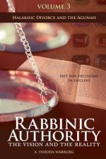 Rabbinic Authority: The Vision and the Reality, Beit Din Decisions in English - Halakhic Divorce and the Agunah