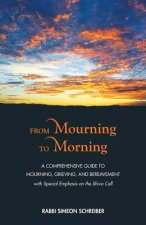From Mourning to Morning: A Comprehensive Guide to Mourning, Grieving, and Bereavement