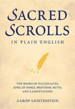 Sacred Scrolls in Plain English: The Books of Ecclesiastes, Song of Songs, Proverbs, Ruth, and Lamentations