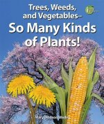 Trees, Weeds, and Vegetables- So Many Kinds of Plants!