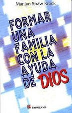 Formar Failia Con La Ayuda de Dios: Building a Family with the Help Od God