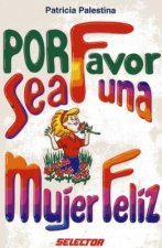 Por Favor Sea una Mujer Feliz = Please Be a Happy Woman
