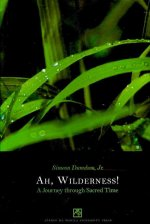 Ah, Wilderness!: A Journey Through Sacred Time