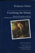 Crucifying the Orient: Russian Orientalism and the Colonization of Caucasus and Central Asia