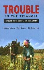 Trouble in the Triangle: Opium and Conflict in Burma