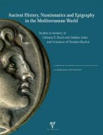 Ancient History, Numismatics and Epigraphy in the Mediterranean World: Studies in Memory of Clemens E. Bosch and Sabahat Atlan and in Honour of Nezaha
