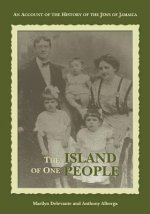 The Island of One People: An Account of the History of the Jews of Jamaica