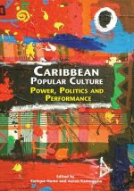 Caribbean Popular Culture: Power, Politics and Performance