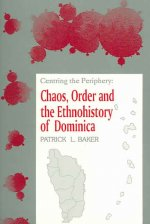 Centring the Periphery: Chaos, Order and the Ethnohistory of Dominica