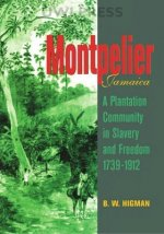 Montpelier, Jamaica: A Plantation Community in Slavery and Freedom1739-1912
