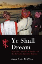 Ye Shall Dream: Patriarch Granville Williams and the Barbados Spiritual Baptists