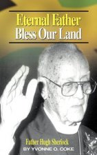 Eternal Father Bless Our Land: Father Hugh Sherlock His-Story and Then, Some!