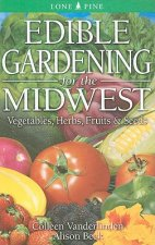 Edible Gardening for the Midwest: Vegetables, Herbs, Fruits & Seeds