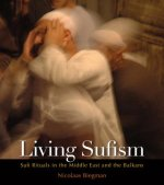 Living Sufism: Rituals in the Middle East and the Balkans