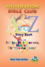 Foundation Bilble Club A-Z Story Book: A Collection of Stories, Bible Lessons, Nursery Rhymes and Songs